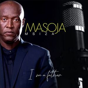 Masoja Msiza – I Am a Father