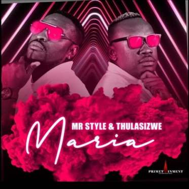 Mr Style – Maria Ft. Thulasizwe
