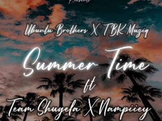 Ubuntu Brothers & TBK Musiq – Summer Time Ft. Team Shugela & Nampiiey Mp3 Download