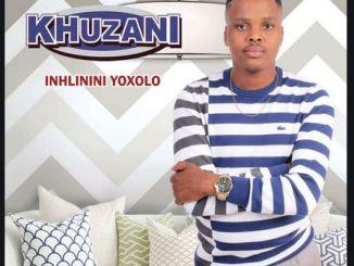 Khuzani – Inhlinini Yoxolo, khuzani 2018 new album