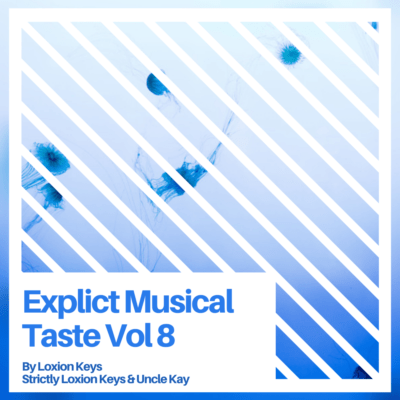 Loxion Keys – Explict Musical Taste Vol 8 Mix