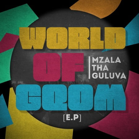 EP: Mzala ThaGuluva – World Of Gqom
