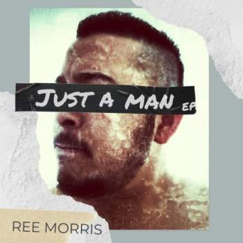 EP: Ree Morris – Just A Man