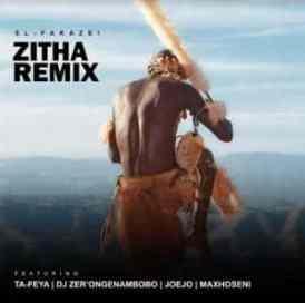 El-Fakazei – Zitha (Remix) Ft. Ta-Feya, DJ Zer'omgenambobo, Joejo & Maxhoseni