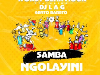 Worst Behaviour – Samba Ngolayini Ft. DJ Lag & Gento Bareto