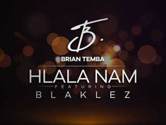 Brian Temba - Hlala Nam Ft. Blaklez