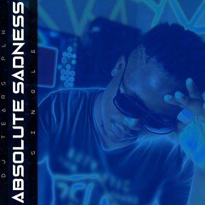 DJ Tears PLK – Absolute Sadness (Valentine Special)