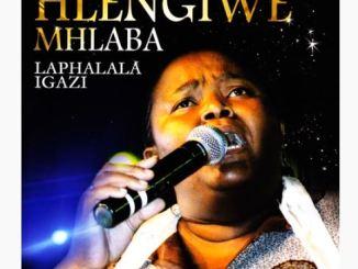 Hlengiwe Mhlaba Phezulu Enkosini Mp3 Download Fakaza