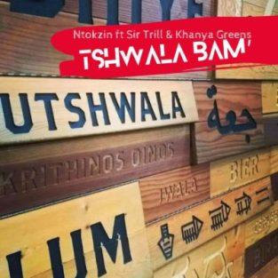 Ntokzin – Tshwala Bam' Ft. Sir Trill & Khanya Greens