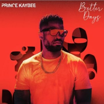 Prince Kaybee – Better Days
