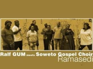 Ralf GUM & Soweto Gospel Choir – Ramasedi
