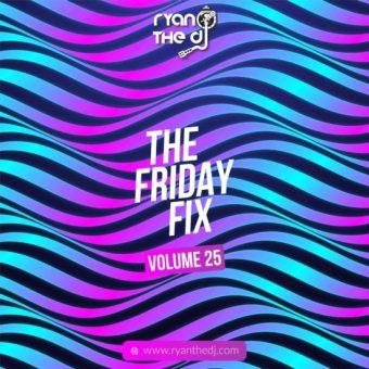 Ryan The DJ – Friday Fix Vol. 25