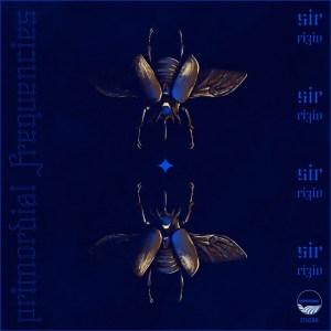 EP: Sir Rizio – Primordial Frequencies