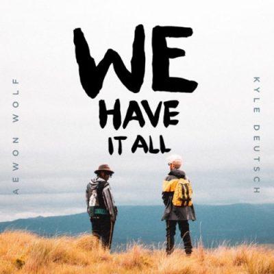 Aewon Wolf & Kyle Deutsch – We Have It All