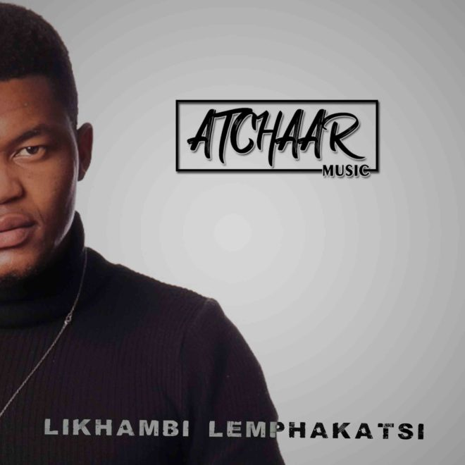 Atchaar Music – Likhambi Lemphakatsi