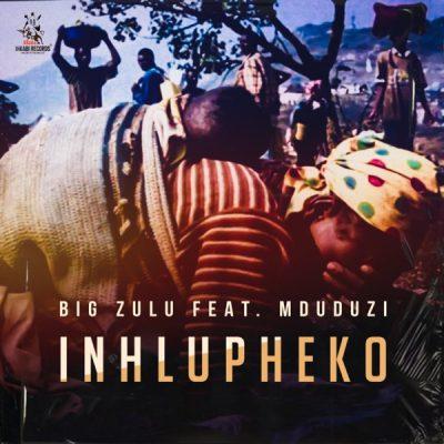 Big Zulu – Inhlupheko Ft. Mduduzi