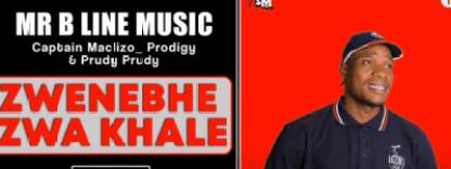 Mr B Line Music – Zwenebhe Zwa Khale Ft. Captain Maclizo, Prodigy & Prudy Prudy