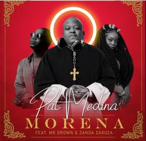 Pat Medina – Morena Ft. Zanda Zakuza & Mr Brown