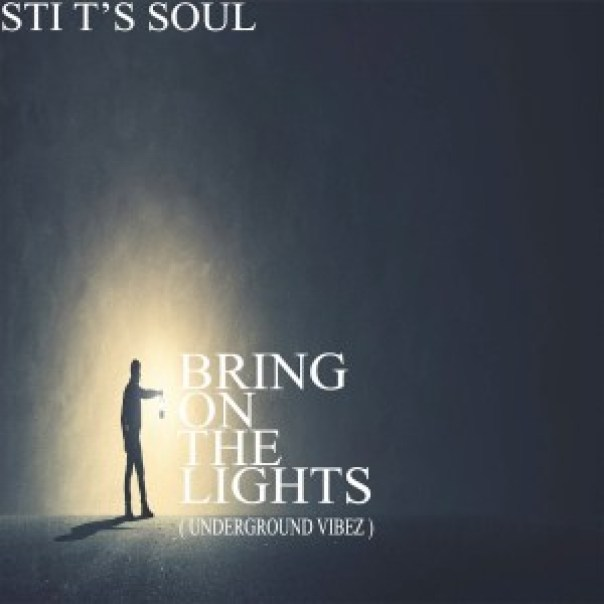 STI T's Soul – Bring on the Lights (Underground Vibez)