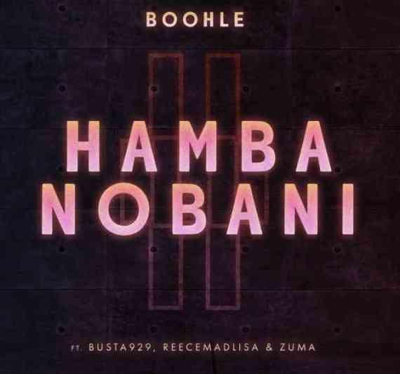 Boohle & Busta 929 – Hamba Nobani Ft. Reece Madlisa & Zuma