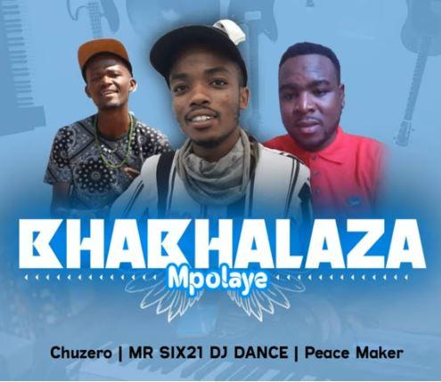 Chuzero, Mr Six21 Dj Dance & Peace Maker – Bhabhalaza Mpolaye Download Mp3