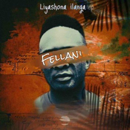 Fellani – Liyashona ilanga Ft. PuleNP Rsa