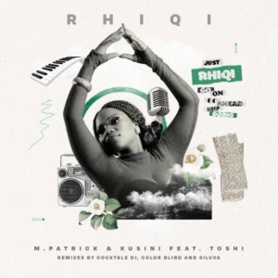 M.Patrick & Kusini, Toshi – Rhiqi (Incl. Remixes)