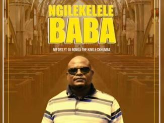Mr Des – Ngilekelele Baba Ft. DJ Nomza The King & Ckhumba Download Mp3