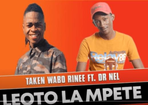 Taken Wabo Rinee – Leoto La Mpete Ft. Dr Nel