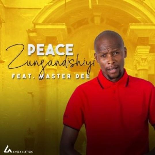 Peace – Zungandishiyi Ft. Master Dee