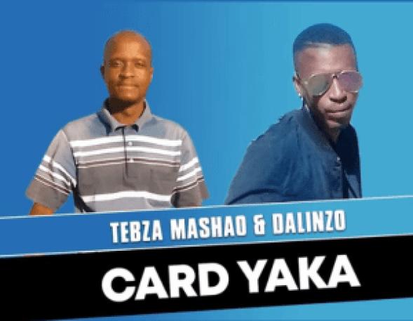 Tebza Mashao & Dalinzo – Card Yaka