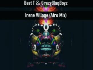 Crazy Blaq Boyz, Best T, Irene Village [Afro], mp3, download, datafilehost, fakaza, DJ Mix