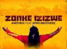 Andyboi, Zonke Izizwe, Afro Brotherz, mp3, download, datafilehost, fakaza, DJ Mix
