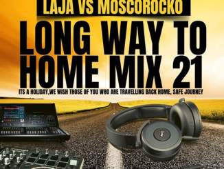Laja, MoscoRocko, Long Way To Home Mix 21, mp3, download, datafilehost, fakaza, DJ Mix