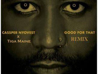 Cassper Nyovest, Tiga Maine, Good For That (Remix), mp3, download, datafilehost, fakaza, DJ Mix