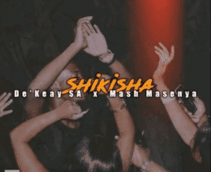 De'Keay, Shikisha, Mash Masenya, mp3, download, datafilehost, fakaza, DJ Mix