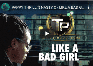 Pappy Thrill , Nasty C, Like A Bad Girl, video, mp3, download, datafilehost, fakaza, DJ Mix