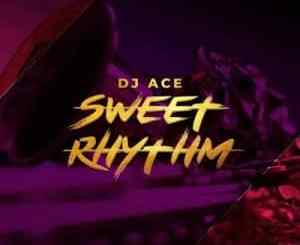 DJ Ace, Sweet Rhythm, mp3, download, datafilehost, toxicwap, fakaza