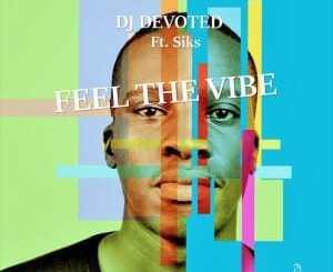 DJ Devoted, Feel The Vibe, SiksM download ,zip, zippyshare, fakaza, EP, datafilehost, album
