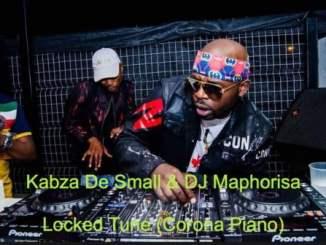 Kabza De Small, DJ Maphorisa, Locked Tune (Corona Piano), mp3, download, datafilehost, toxicwap, fakaza