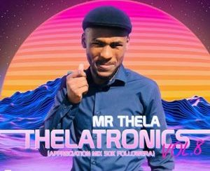 Mr Thela, Theletronics Vol. 8 (Appreciation Mix 50k Follower), mp3, download, datafilehost, toxicwap, fakaza