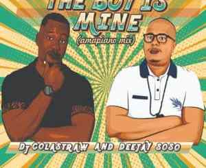 DJ Colastraw, Deejay Soso, The Boy Is Mine (Amapiano Mix), mp3, download, datafilehost, toxicwap, fakaza