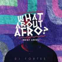 Download mp3: DJ Fortee What About Afro (Next level) [Mix] fakaza 2018 2019 amapiano gqom mp3 download
