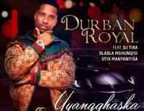 DOWNLOAD mp3: Durban Royal Uyangqhaska ft. DJ Tira, Dladla Mshunqisi & Stix Manyanyisa fakaza 2018 2019 gqom amapiano afrohouse music  mp3 download