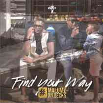 Download ALBUM: Malumz On Decks Find Your Way Album fakaza 2018 2019 gqom amapiano afrohouse music zip mp3 download