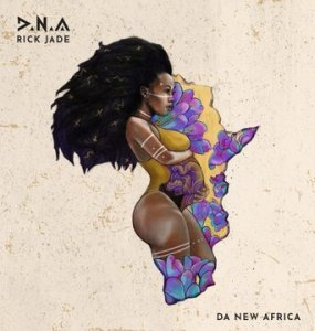 Download mp3 ALBUM: Rick Jade DNA album (Da New Africa) fakaza 2018 2019 com music gqom amapiano afrohouse mp3 zip download