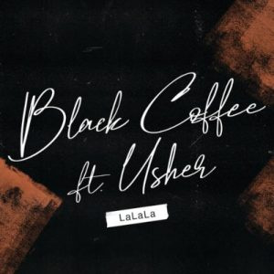 Download mp3: Black Coffee ft Usher LaLaLa fakaza 2018 2019 com music gqom amapiano afrohouse mp3 download