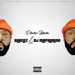 Download mp3: Blaklez & DJ Maphorisa Dlalisa Letheka fakaza 2018 2019 com music gqom amapiano afrohouse mp3 download