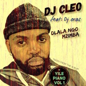 Download mp3: DJ Cleo Dlala Ngo Mzimba ft. DJ Oros fakaza 2018 2019 com music gqom amapiano afrohouse mp3 download