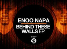 Download mp3: Enoo Napa Behind These Walls fakaza 2018 2019 com music gqom amapiano afrohouse (Original Mix) mp3 download